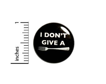 Funny Button Badge I Don't Give A Fork Sarcastic Bad Silly Puns Pin 1 Inch #49-20
