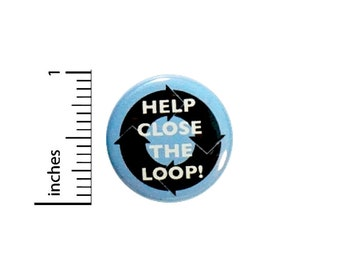 Recycling Button Help Close The Loop! Recycle Eco Earth Friendly Pin Pinback 1 Inch #24-19