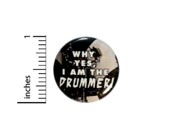 Why Yes I Am The Drummer Button // Backpack or Jacket Pinback // Band Pin // 1 Inch 14-15