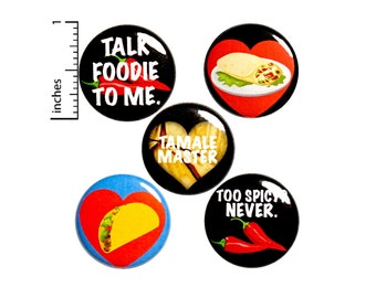"""Mexican Food Buttons or Magnets, Talk Foodie To Me Mexican Food Pins or Fridge Magnets, Taco Pins, Taco Gifts, Foodie Gift Set 1"""" #P42-5"""