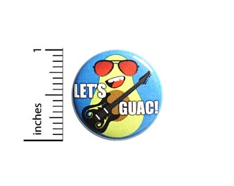 Let's Guac! Pun Button Pin-Back or Fridge Magnet, Rock N Roll, Avocado Cartoon, Pin for Backpacks or Jackets, Funny Lapel, Pin 1 Inch 84-5