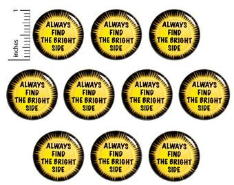"""Positive Buttons or Fridge Magnets // Always Find The Bright Side (10 Pack) Inspirational Badges, Lapel Pins, Student Gifts  1"""" 10PS76-6"""