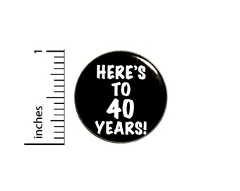Cool 40th Birthday Button // Here's to 40 Years // Toast // Lapel Pin // Turning 40 // Surprise Party Favor 1 Inch #84-31