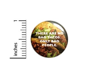 There Are No Bad Tacos Button // Backpack or Jacket Pinback // Pin 1 Inch 5-28