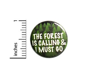 Forest Button or Fridge Magnet, The Forest Is Calling, And I Must Go, Hiking Pin, Hiking Button, Hiker Gift, Hiker Button Cool, 1 Inch 83-29