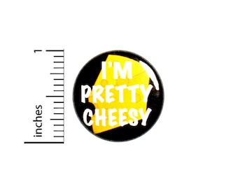I'm Pretty Cheesy Button // for Backpacks or Jackets  Pinback Funny Lapel // Pin 1 Inch 7-25