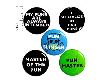 """Funny Pun Buttons or Fridge Magnets // Backpack Pins // Pun Jokes // Refrigerator Magnets // Lapel Pins // Pun Gifts // Friend Gift 1"""" P15-5"""