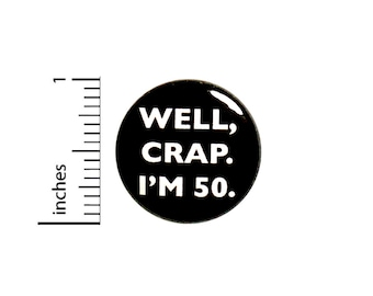 Funny Button 50th Birthday Joke Pin Well Crap I'm 50 Surprise Party Pin Gift 1 Inch