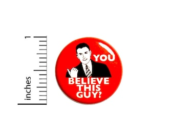 Sarcastic Button You Believe This Guy? Work Gift Funny Pin Pinback Badge 1 Inch 48-1