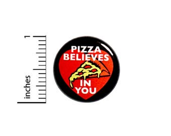 Funny Button Pizza Believes In You Jacket Backpack Pin Pinback 1 Inch #55-28