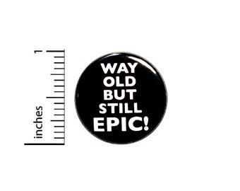 """Funny Birthday Button Pin or Fridge Magnet, Way Old But Still Epic, Funny Birthday Pin, Gift, Getting Older, Button or Magnet, 1"""" 86-8"""