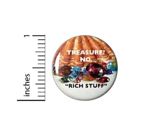 Treasure No Rich Stuff Funny Button // Backpack or Jacket Pinback // Funny Random Pin // 1 Inch 16-12