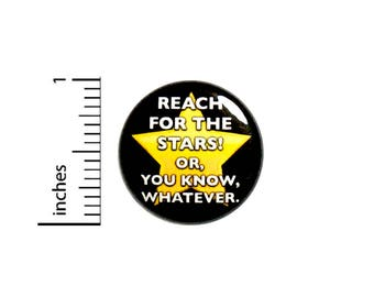 Funny Button Sarcastic Work Award Reach For The Stars Or Whatever Pin 1 Inch #49-29