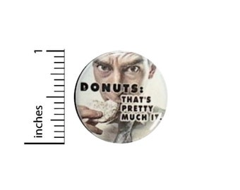 Donuts That's Pretty Much It Funny Button // Backpack or Jacket Pinback // Work Survival Random Humor Pin // 1 Inch 13-19