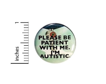 Autism Button Pin Please Be Patient With Me I'm Autistic Acceptance Pinback 1 Inch #28-6