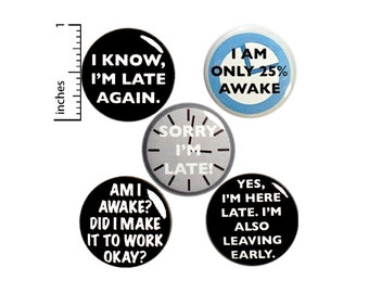 """Funny Work Backpack Pins, or Fridge Magnets, Late To Work, Lapel Pins, Sarcastic Badges, Vest Pins, Work Humor, Always Late, Set 1"""" - P23-5"""