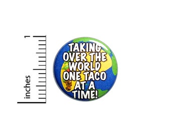 """Funny Taco Button Pin or Fridge Magnet, Funny Taco Pin, Taking Over The World One Taco At A Time, I Love Tacos, Taco Pin or Magnet, 1"""" #83-1"""