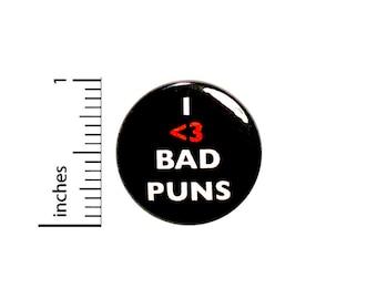 Funny Button I Love Bad Puns Random Humor Geekery Nerdy Bad Jokes Pin Pinback 1 Inch