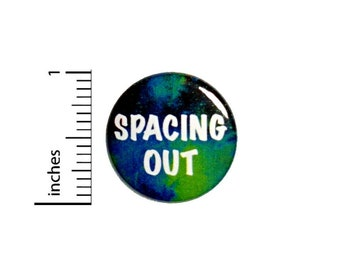 """Spacing Out Pin Button or Fridge Magnet, Space Gift, Birthday Gift, Space Button or Fridge Magnet, Pin or Magnet, Pun Gift, 1"""" 89-17"""