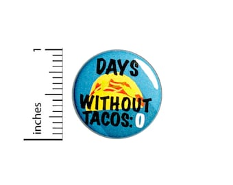 Funny Taco Button Pin Sarcastic Badge for Backpacks or Jackets Zero Days Without Tacos Cool Pinback Lapel Pin 1 Inch 88-23