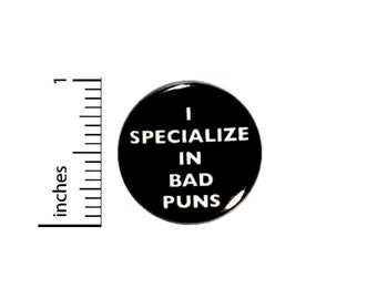 Funny Backpack Pin Button I Specialize In Bad Puns Random Humor Joke Food Animal Puns Nerdy Geeky Weird 1 Inch Pinback 1 Inch