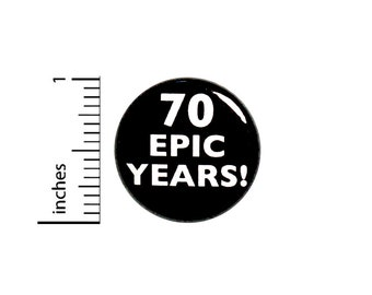 Funny 70th Birthday Button Pin 70 Epic Years! Surprise Party Favor 1 Inch #63-21