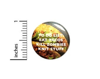 Taco Button Pin For Backpacks Jackets or Fridge Magnet Funny Zombies Apocalypse Humor 1 Inch 1-21