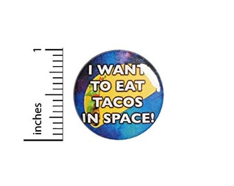 """Tacos In Space Button or Fridge Magnet Backpack Pin, Jacket Lapel Pin, Taco Foodie, Random Humor, Silly, Ridiculous Pin or Magnet 1""""  #95-32"""