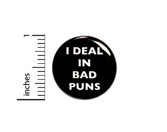 Funny Button I Deal In Bad Puns Random Humor Joke Backpack Jacket Pin Pinback 1 Inch