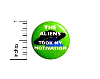 Funny Button The Aliens Took My Motivation Random Humor Backpack Pin Pinback 1 Inch #28-2