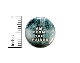 Funny Button I Am From The Future // for Backpack or Jacket Pinback  // Random Geeky Fan // Pin 1 Inch 14-20