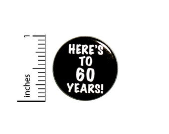Here's To 60 Years Birthday Button Lapel Jacket Pin Pinback 1 Inch 85-1
