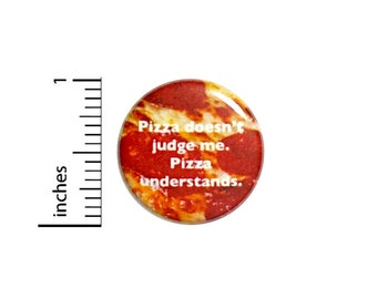 1 Inch Pinback Button Pizza Doesn't Judge Me Pizza Understands Funny Random Humor Awesome Pin