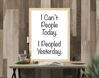 Funny Introvert Sign, Printable Poster, I Can't People Today, I Peopled Yesterday, Digital Wall Art, Phrase, Dorm Room Sign, Too Peopley