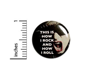 Rocker Button, Rock N Roll Pin, This is How I Rock & Roll, Edgy, Punk Rock, Cool Friend Gift, Badge, Lapel Pin, Pinback 1 Inch 2-7