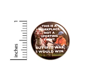 Work Isn't a Sporting Event, But I Would Win, Funny Work Pin for Backpacks, Button or Fridge Magnet, Sarcastic Competitive Humor 1 Inch 17-3