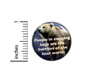 Funny Sarcastic Camping Button Pin for Backpacks Jackets or Fridge Magnet People In Sleeping Bags Are Bear Burritos Lapel Pin 1 Inch 1-1