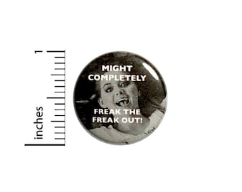 Might Freak The Freak Out Button // Backpack or Jacket Pinback // Fun Nutty // Random Humor // Fangirl Pin // 1 Inch 11-4
