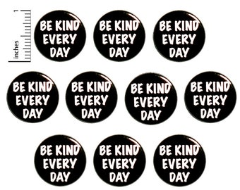 """Be Kind, Positive Pins (10 Pack) Inspirational Buttons or Fridge Magnets, Student Button Set, Be Kind Every Day, Student Gifts  1"""" 10PS85-15"""