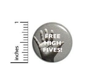 1 Inch Pinback Button Free High Fives Geekery Nerdy Funny Random Jacket Pin Awesome