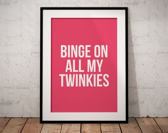 Binge On All My Twinkies | Tove Lo | Printable Wall Art