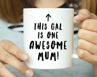 This Gal Is One Awesome Mum  - Mug For Mum, Gift For Mum, Best Mum, Great Mum, Mum Mug, Gift For Her, New Mum, Mother Gift, Mother Mug