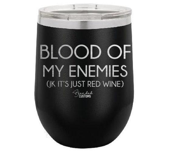 Blood of My Enemies JK It/'s Just Red Wine Laser Engraved Laser Etched Tumbler