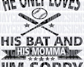 He only loves his bat and his momma  INSTANT DOWNLOAD svg, png, pdf, eps, dxf