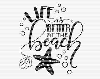 Life is better at the beach - SVG - PDF - DXF -  hand drawn lettered cut file - graphic overlay