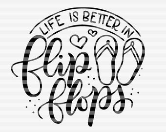 Life is better in flip flops - Summertime - SVG - PDF - DXF -  hand drawn lettered cut file - graphic overlay
