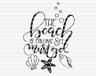 The beach is calling and I must go - SVG - DXF - PDF files -  hand drawn lettered cut file - graphic overlay
