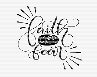 Faith over fear - SVG - DXF - PDF files -  hand drawn lettered cut file - graphic overlay