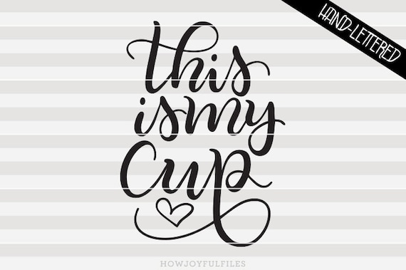 This Is My Cup Svg Dxf Pdf Files Hand Drawn Lettered Etsy