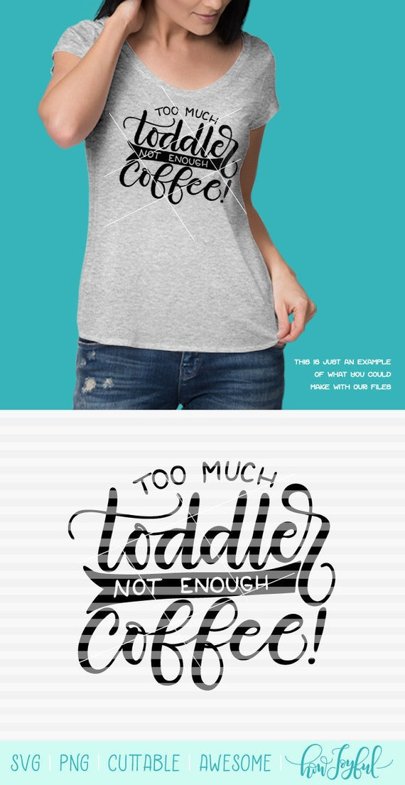 Too Much Toddler Not Enough Coffee Mom Hustle Svg Pdf Etsy